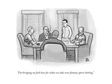 """I'm bringing on Josh here for when we take over fantasy sports betting."" - New Yorker Cartoon Premium Giclee Print by Paul Noth"