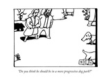 """Do you think he should be in a more progressive dog park"" - New Yorker Cartoon Premium Giclee Print by Bruce Eric Kaplan"