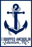 Edenton, North Carolina - I Dropped Anchor in Edenton Arkwork Plastic Sign by  Lantern Press