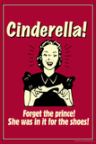 Cinderella Forget The Prince In It For The Shoes Funny Retro Poster Posters by  Retrospoofs