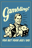 Gambling You Bet Your Ass I Do Funny Retro Poster Prints by  Retrospoofs