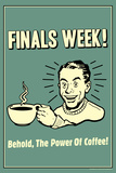 Finals Week Behold The Power Of Coffee Funny Retro Poster Poster by  Retrospoofs