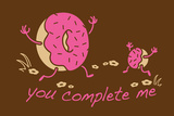 You Complete Me Prints by  Snorg