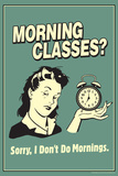 Morning Classes Sorry I Don't Do Mornings Funny Retro Poster Print