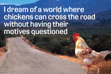 Dream Of Chicken Crossing Road Without Motives Questioned Funny Poster Posters by  Ephemera