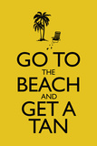 Go To the Beach and Get a Tan Poster Poster