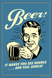 Beer Makes You See Double And Feel Single Funny Retro Poster Posters