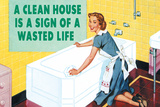 A Clean House is a Sign of a Wasted Life Funny Poster Posters by  Ephemera