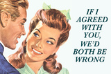 If I Agreed With You We'd Both Be Wrong Funny Poster Posters
