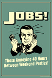Jobs Annoying 40 Hours Between Parties Funny Retro Poster Posters by  Retrospoofs