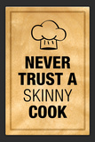 Never Trust a Skinny Cook Kitchen Humor Print Poster Prints