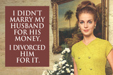 I Didn't Marry My Husband for His Money I Divorced Him For It Funny Art Poster Print Photo by  Ephemera