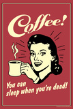 Coffee You Can Sleep When You Are Dead Funny Retro Poster Prints by  Retrospoofs