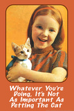 Whatever You're Doing It's Not as Important as Petting the Cat Funny Poster Print Posters by  Ephemera