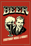 Beer Everybody Needs A Hobby Funny Retro Poster Prints