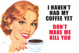 I Haven't Had my Coffee Yet Don't Make Me Kill You Funny Poster Print Prints