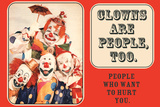 Clowns are People Too People Who Want to Hurt You Funny Poster Print Photo by  Ephemera