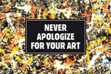 Never Apologize For Your Art Funny Poster Posters by  Ephemera