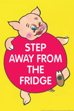 Step Away from the Fridge Pig Funny Poster Prints by  Ephemera