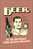 Beer The Only Reason I Wake Up Every Afternoon Funny Retro Poster Plakat af  Retrospoofs