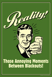 Reality Those Annoying Moments Between Blackouts Funny Retro Poster Prints