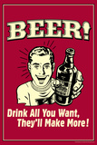 Beer Drink All You Want They Make More Funny Retro Poster Prints by  Retrospoofs