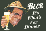 Beer It's What's for Dinner Funny Poster Print Posters