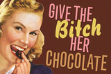 Give The Bitch Her Chocolate Funny Poster Prints by  Ephemera