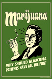 Marijuana Why Should Glaucoma Patients Have All Fun Funny Retro Poster Prints