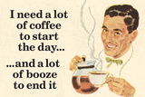 I Need Coffee To Start Day And Booze To End It Funny Poster Prints by  Ephemera
