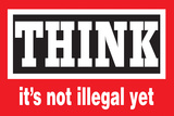 Think It's Not Illegal Yet Funny Poster Posters by  Ephemera