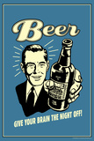 Beer Give Your Brain The Night Off Funny Retro Poster Posters by  Retrospoofs