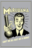 Marijuana Why Can't We All Get A Bong Funny Retro Poster Posters by  Retrospoofs