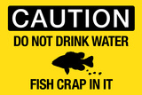 Caution Do Not Drink Water Fish Crap In It Sign Poster Posters