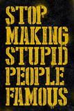 Stop Making Stupid People Famous Poster Prints