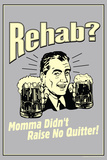 Rehab Momma Didn't Raise No Quitter Funny Retro Poster Prints
