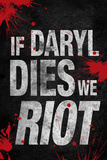 If Daryl Dies We Riot Television Poster Prints