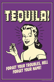 Tequila Froget Your Troubles Forget Your Name Funny Retro Poster Prints