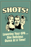 Shots Lowering GPA One Ounce At A Time Funny Retro Poster Prints by  Retrospoofs