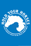 Hold Your Horses Prints by  Snorg