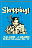 Shopping Not Addicted Quit If Credit Card Makes Me Funny Retro Poster Posters by  Retrospoofs