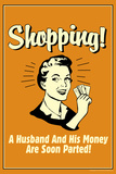 Shopping Husband And Money Soon Parted Funny Retro Poster Posters by  Retrospoofs
