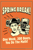 Spring Break One Week 300 Beers You Do The Math Funny Retro Poster Posters