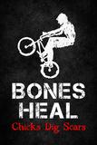 Bones Heal Chicks Dig Scars BMX Sports Poster Print Plakater