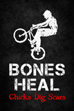 Bones Heal Chicks Dig Scars BMX Sports Poster Print Prints