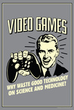 Video Games Why Waste Technology On Science Medicine Funny Retro Poster Print