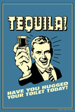 Tequila Have You Hugged Your Toilet Today Funny Retro Poster Posters by  Retrospoofs