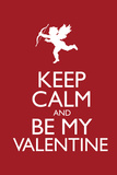 Keep Calm and Be My Valentine Poster Photo