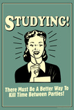 Studying Must Be Better Way To Kill Time For Parties Funny Retro Poster Posters
