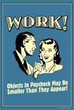 Work Objects In Paycheck Smaller Than They Appear Funny Retro Poster Prints by  Retrospoofs